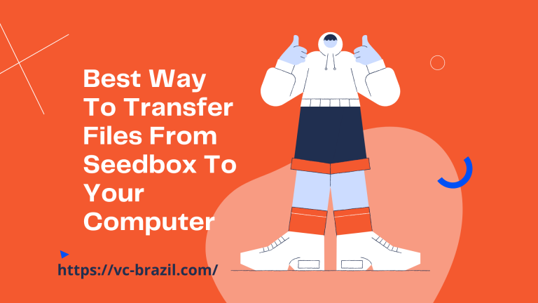 Best Way To Transfer Files From Seedbox To Your Computer